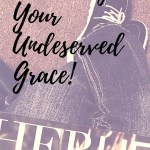 Harnessing Your Undeserved Grace