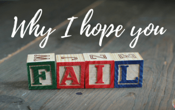 I Hope You Fail – How It Will Make You A Better Person