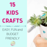 15 Kids Crafts – FUN, EASY and CHEAP
