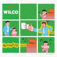 Wilco - Schmilco | Rumpus Music