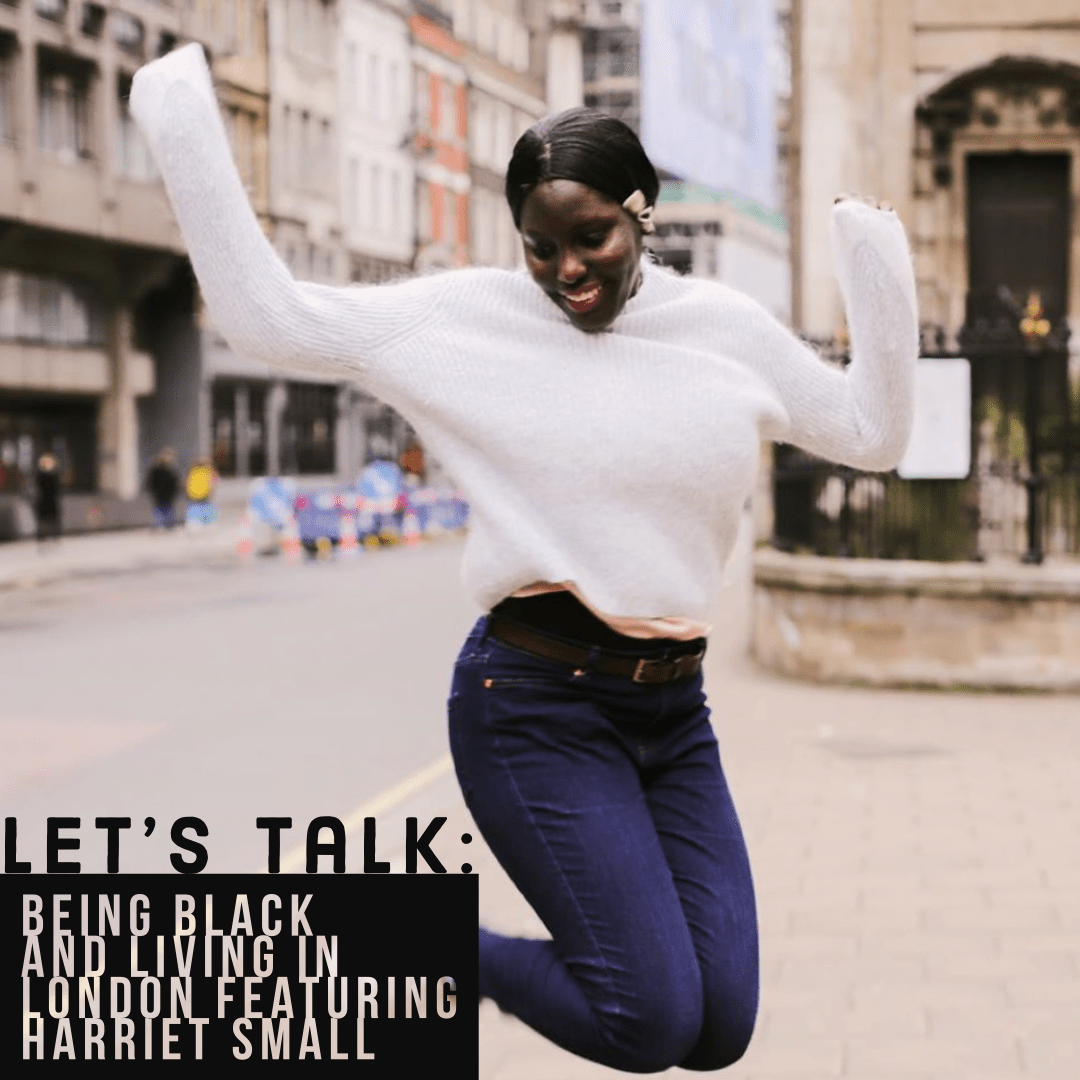 Lets Talk: Being Black and Living in London featuring Harriet Small
