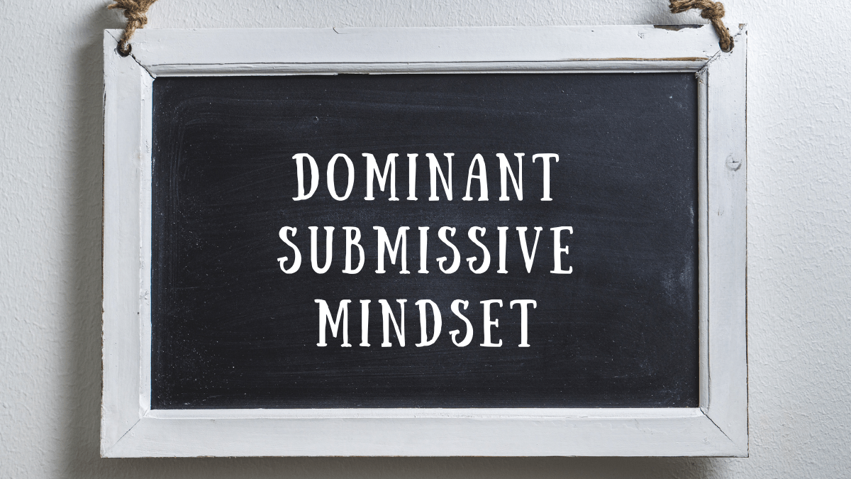 How to access and maintain a Dominant or submissive Mindset