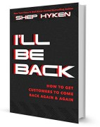 I'll Be Back: How to Get Customers to Come Back Again & Again