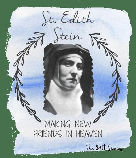 The Salt Stories: St. Edith Stein- Making New Friends in Heaven