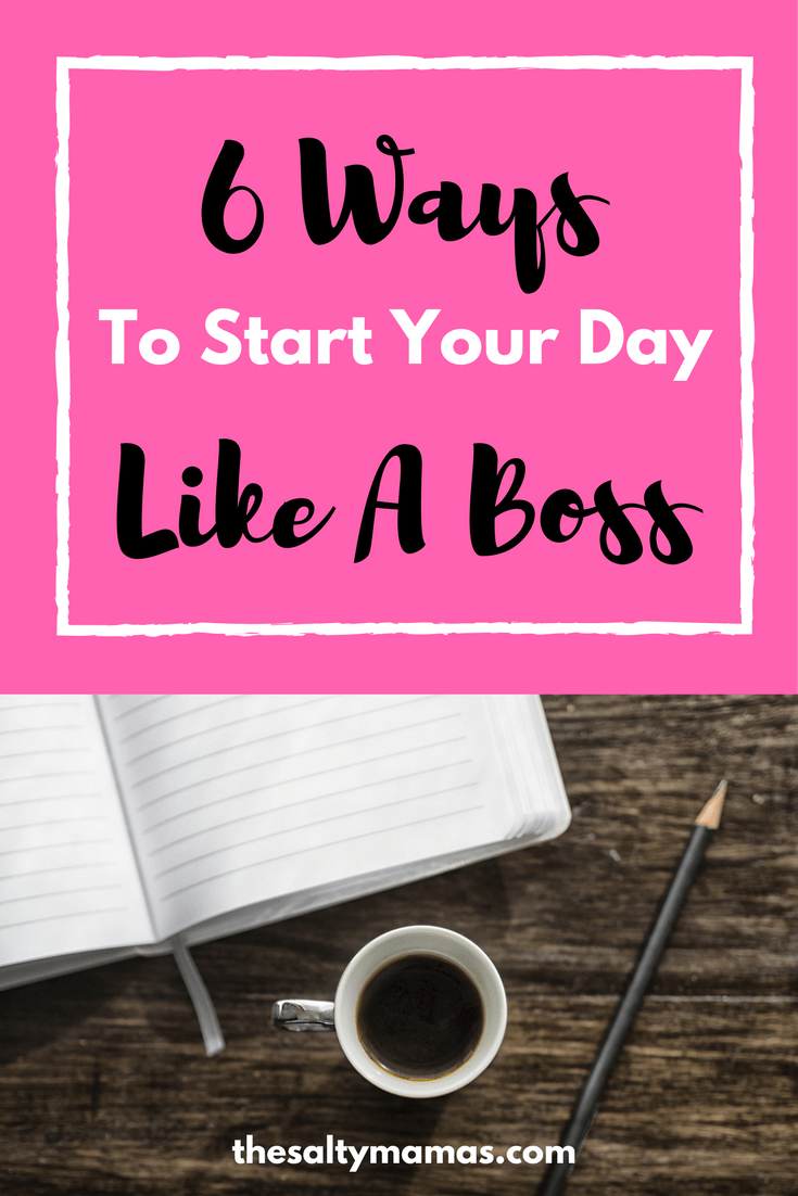 6 Ways to Start Your Day Like a Boss, Meet Your Goals, and Make Your Resolutions a Reality, from thesaltymamas.com. #NewYearsResolutions #MiracleMorning #GoalSetting