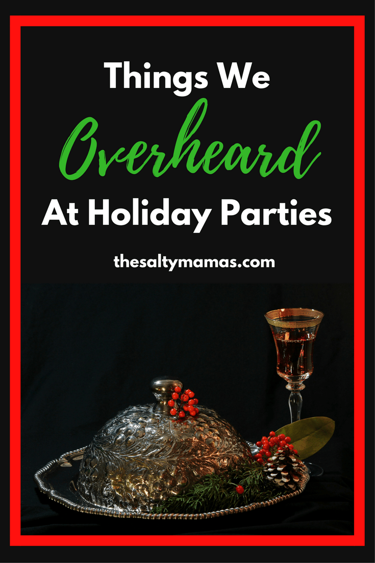 Things We Overheard at Holiday Parties