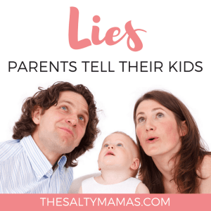 Everyone lies to their kids SOMETIMES. We happen to do it a lot. Read about the favorite lies we tell our kids at thesaltymamas.com.