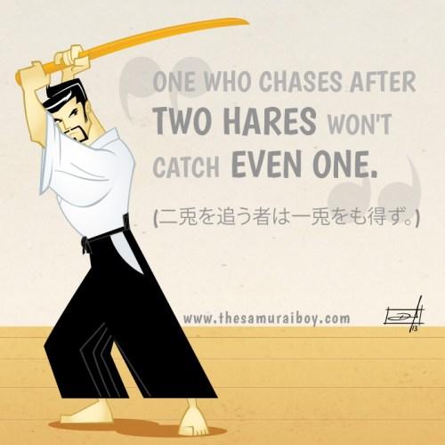 Aquele que persegue duas lebres não pegará nem mesmo uma - Samurai Boy