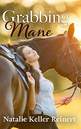 Grabbing Mane - The novel about returning to horseback riding as an adult by Natalie Keller Reinert