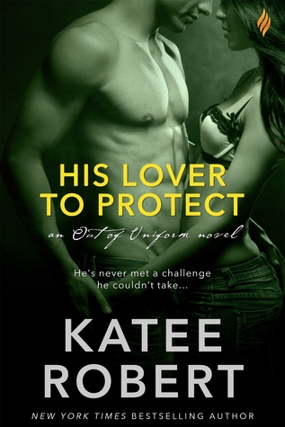 HIS LOVER TO PROTECT by Katee Robert: Review