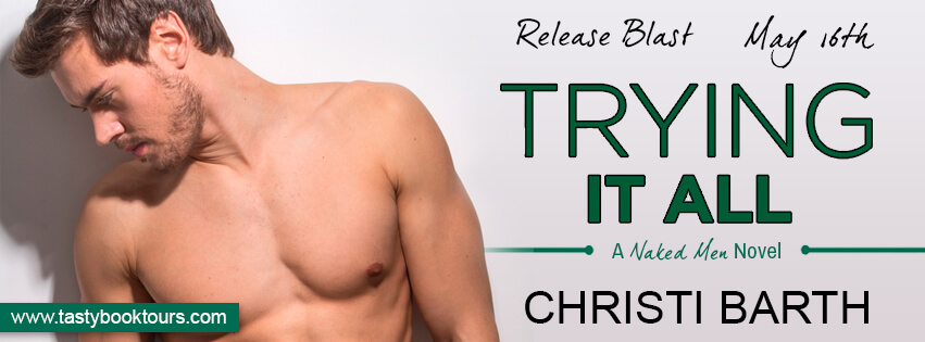 TRYING IT ALL by Christi Barth: Release Spotlight, Excerpt & Giveaway