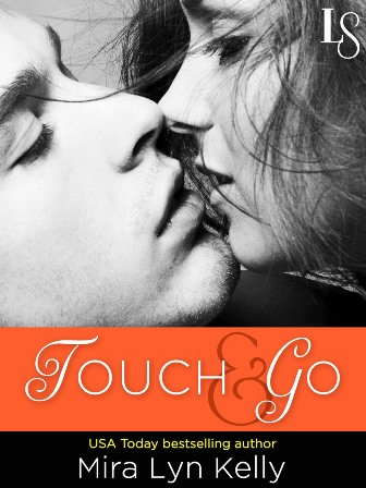 TOUCH & GO by Mira Lyn Kelly: Guest Post, Excerpt & Giveaway