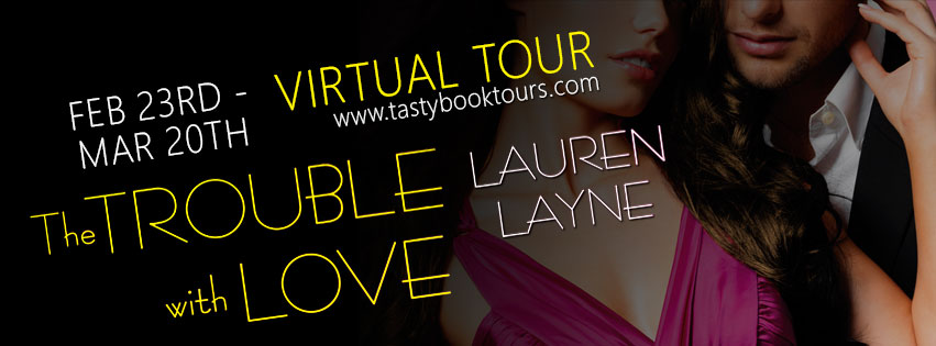 THE TROUBLE WITH LOVE By Lauren Layne: Excerpt & Review