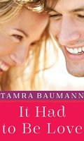 IT HAD TO BE LOVE by Tamra Baumann: Review