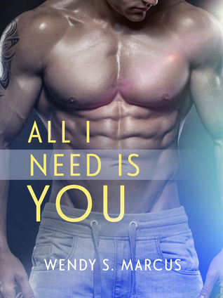 ALL I NEED IS YOU by Wendy S. Marcus: Review