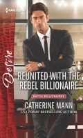 REUNITED WITH THE REBEL BILLIONAIRE by Catherine Mann: Pre-Release Spotlight