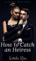 HOW TO CATCH AN HEIRESS by Natalie Rios: Release Blitz