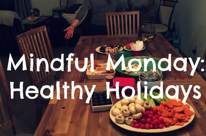 Mindful Monday: Healthy Holidays