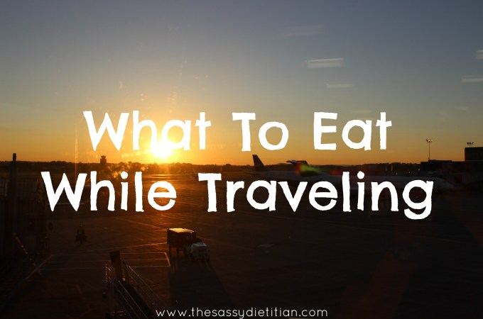 What to Eat While Traveling