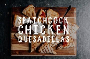 Spatchcock Chicken Quesadillas Recipe