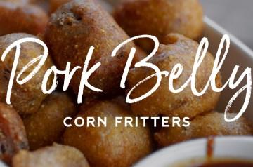 Pork Belly Corn Fritters Recipe