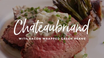 Chateaubriand & Bacon Wrapped Green Beans Recipe