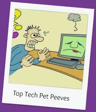 Top Tech Pet Peeves