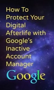 Use Google's Inactive Account Manager to protect your digital afterlife.