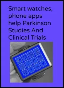 Smartwatch and phone apps advance Parkinson clinical trials.