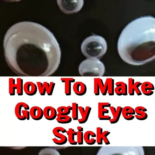 How To Make Googly Eyes Stick