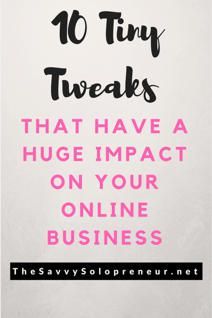 Ten Tiny Tweaks That Can Impact Your Online Business: Small strategy tweaks that can help you succeed with your online business