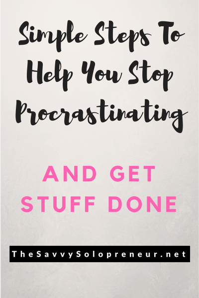 Simple Steps To Help You Stop Procrastinating, get motivated and and get stuff done