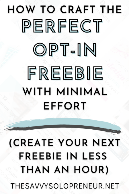 How To Craft The Perfect Opt-In Freebie, With Minimal Effort