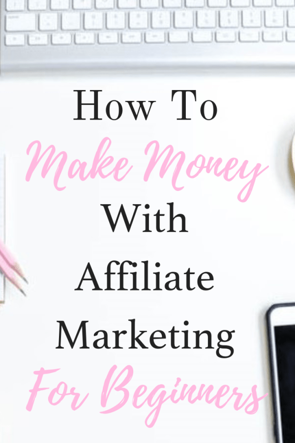How To Make Money With Affiliate Marketing: Tips for beginners