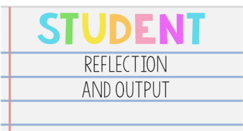Student Reflection and Output