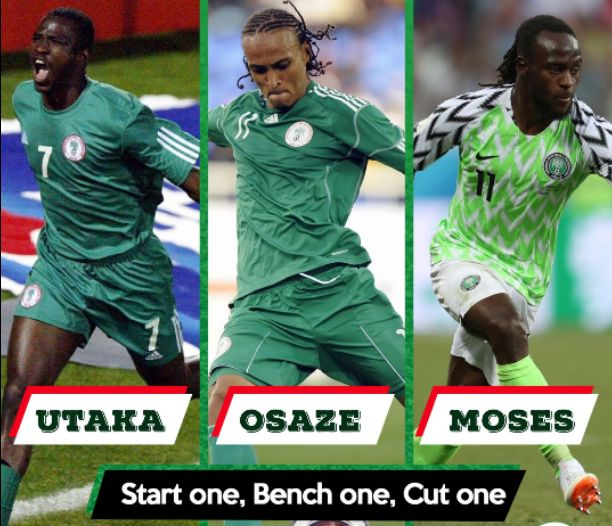 Start one, Bench one, Cut one between Utaka, Osaze, Moses in your starting XI for Super Eagles