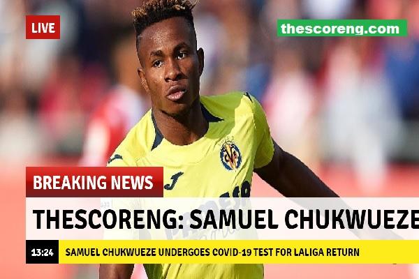 Samuel Chukwueze Undergoes COVID-19 Test For LaLiga Return