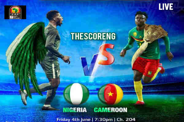 Nigeria vs Cameroon: How and Where To Watch Friendly Match Live, Online, TV Channel, Kick Off Time