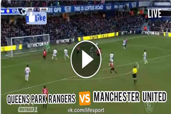 Where To Watch QPR vs Manchester United Live Streaming