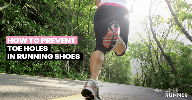 How To Prevent Toe Holes in Running Shoes