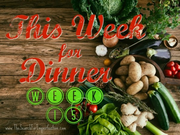 Dinner Menu Week Fifteen