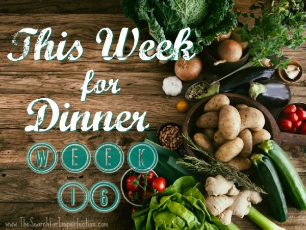 This Week For Dinner Week 16