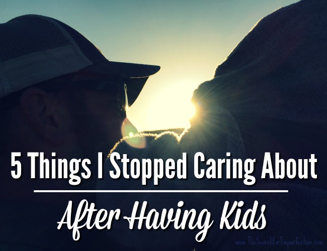5 Things I Stopped Caring About After Having Kids
