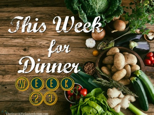 This Week for Dinner Week 23