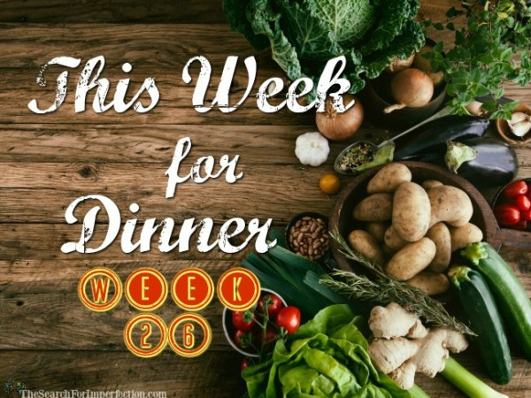 This Week for Dinner, Week 26