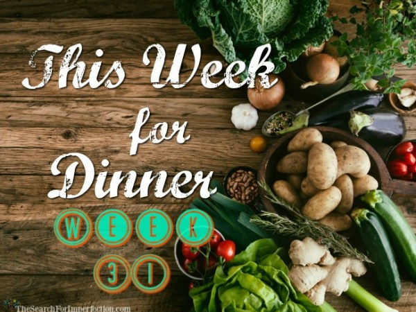 This Week for Dinner Week 31
