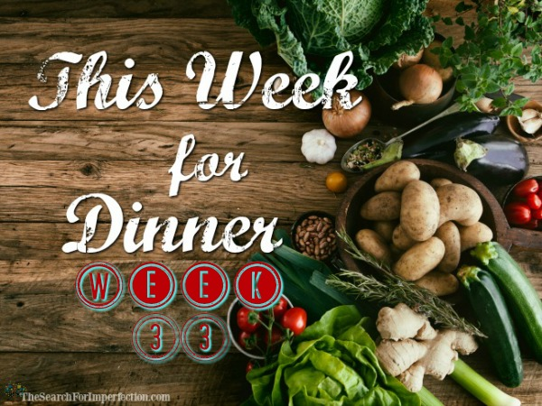 Dinner Menu Week Thirty-Three