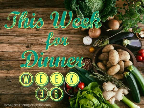 This Week for Dinner, Week 36