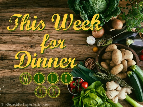 Dinner Menu Week Forty-Five
