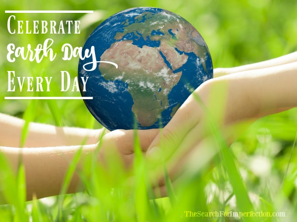 6 Awesome Ways to Celebrate Earth Day Every Day